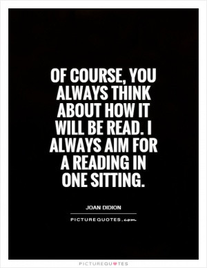 Of course, you always think about how it will be read. I always aim ...