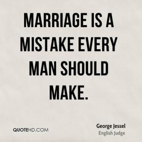 Marriage is a mistake every man should make.
