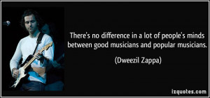 ... lot of people's minds between good musicians and popular musicians