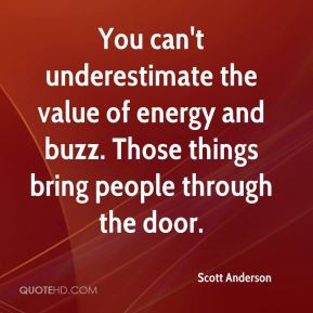Scott Anderson - You can't underestimate the value of energy and buzz ...