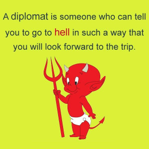 diplomat is someone who can tell you to go