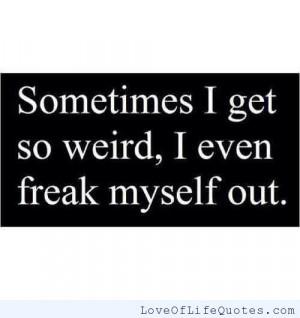 Sometimes I'm so weird