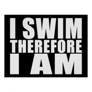 Funny Swimmers Quotes Jokes I Swim Therefore I am Poster