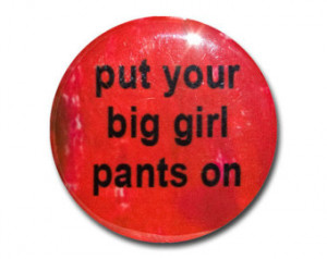 Put Your Big Girl Pants On Pinback Button, Magnet, or Pocket Mirror ...