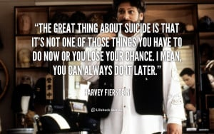 quote-Harvey-Fierstein-the-great-thing-about-suicide-is-that-90175.png
