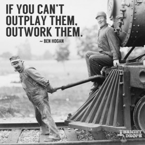 """If you can't outplay them, outwork them."""" ~Ben Hogan   Tweet this ..."""