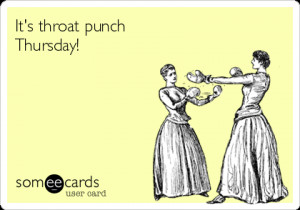 Someecards Punch A Coworker Throat punch thursday!