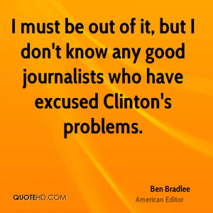 ... Good Journalists Who Have Excused Clintons' Problems. - Ben Bradlee