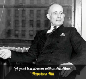 "goal is a dream with a deadline."" – Napoleon Hill"