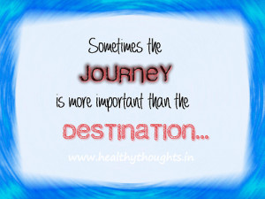 Inspirational Quote – Journey More Important Than Destination
