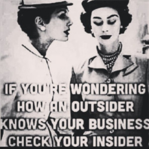 Be careful who you tell your business to because that insider will ...