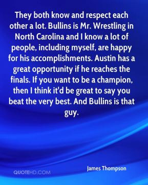 James Thompson - They both know and respect each other a lot. Bullins ...