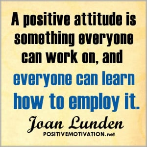Attidue quote - A positive attitude is something everyone can work ...