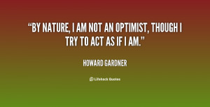 quote Howard Gardner by nature i am not an optimist 129445 1 png