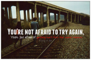 You're Not Afraid To Try Again ~ Fear Quote