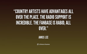 Country artists have advantages all over the place. The radio support ...