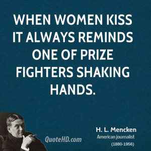 When women kiss it always reminds one of prize fighters shaking hands.