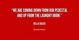 We are coming down from our pedestal and up from the laundry room ...