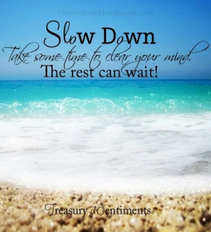 Slow down quote via www.Facebook.com/TreasuryofSentiments or www ...