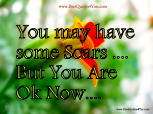 """You May Have Some Scars But You Are Ok Now """" ~ Spring Quote"""