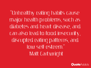 "... disrupted eating patterns, and low self-esteem."" — Matt Cartwright"