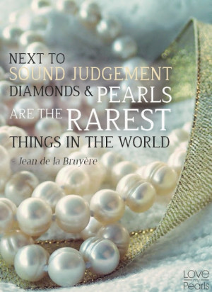 ... judgment, diamonds and pearls are the rarest things in the world