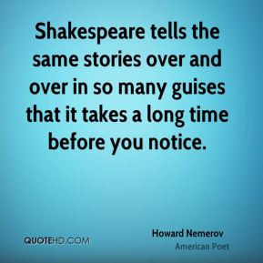 Howard Nemerov - Shakespeare tells the same stories over and over in ...