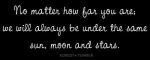 ... How Far You Are - We Will Always Be Under The Same Sun Moon And Stars