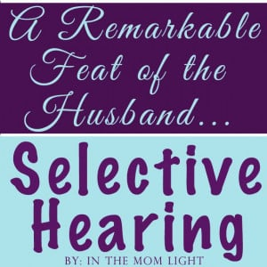 ... humorous mom blogging post about mens' selective hearing capabilities