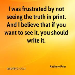 Anthony Prior - I was frustrated by not seeing the truth in print. And ...
