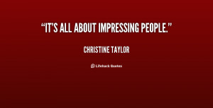 quote-Christine-Taylor-its-all-about-impressing-people-33127.png