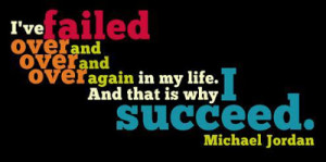 ve failed over and over and over again in my life. And that is why I ...