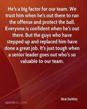Nick DeWitz - He's a big factor for our team. We trust him when he's ...