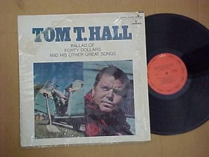 TOM T HALL BALLAD OF FORTY DOLLARS AND HIS OTHER GREAT SONGS LP MINT