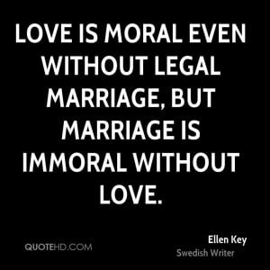 Love is moral even without legal marriage, but marriage is immoral ...