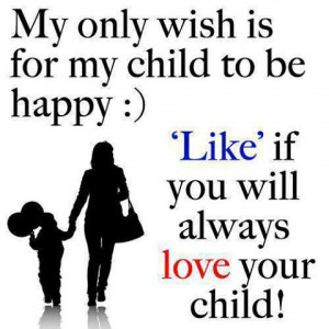 Quotes About Mothers - My Only Wish Is For My Child to Be Happy
