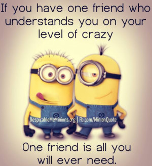 who understands you on your level of crazy one friend is all you will ...