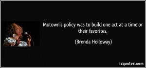 Motown's policy was to build one act at a time or their favorites ...