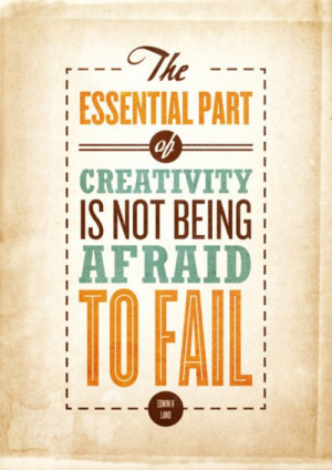 ... Quotes: An essential aspect of creativity is not being afraid to fail