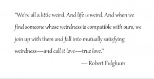 robert fulghum Weird Love quote