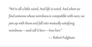 robert fulghum Weird Love quote