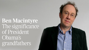 Ben Macintyre on the influence of Obama s grandfathers