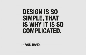 Design is so simple, that is why it is so complicated. - Paul Rand