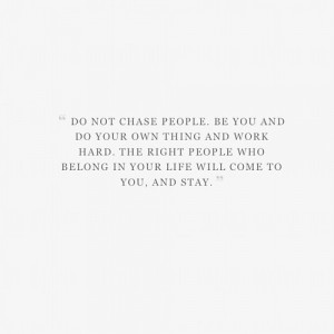 Do Not Chase People, Be You: Quote About Chase People ~ Daily ...