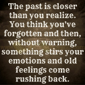 ... warning, something stirs your emotions and old feelings come rushing