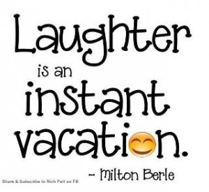Laughter is an instant vacation