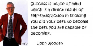 Success is peace of mind which is a direct result of self-satisfaction ...
