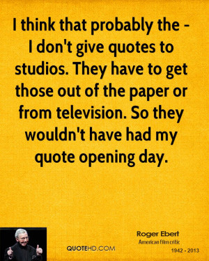 roger ebert critic quote i think that probably the i dont give quotes