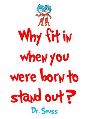 famous inspirational image quote by Dr Seuss, Why fit in when you ...