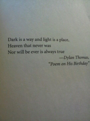 Dylan Thomas. Heaven that never was nor will ever be is always true.